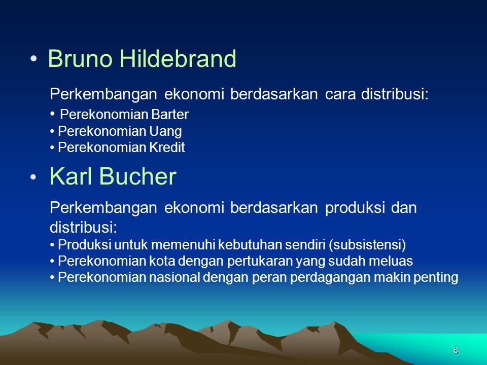 8 Bruno Hildebrand Perkembangan ekonomi berdasarkan cara distribusi: Perekonomian Barter Perekonomian Uang Perekonomian Kredit Karl Bucher Perkembanga