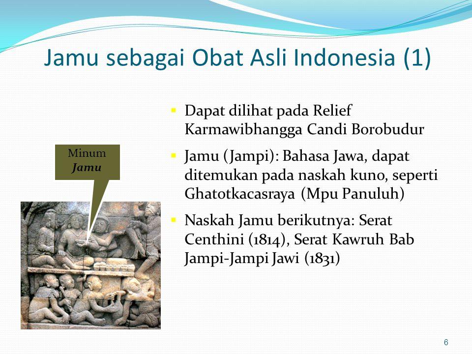 6 Jamu sebagai Obat Asli Indonesia (1)  Dapat dilihat pada Relief Karmawibhangga Candi Borobudur  Jamu (Jampi): Bahasa Jawa, dapat ditemukan pada naskah kuno, seperti Ghatotkacasraya (Mpu Panuluh)  Naskah Jamu berikutnya: Serat Centhini (1814), Serat Kawruh Bab Jampi-Jampi Jawi (1831) Minum Jamu