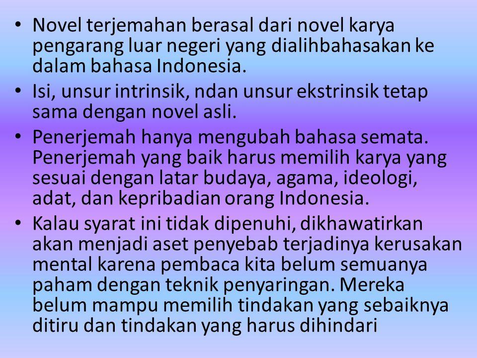 Novel terjemahan berasal dari novel karya pengarang luar negeri yang dialihbahasakan ke dalam bahasa Indonesia. Isi, unsur intrinsik, ndan unsur ekstr