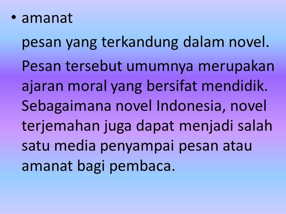 amanat pesan yang terkandung dalam novel. Pesan tersebut umumnya merupakan ajaran moral yang bersifat mendidik. Sebagaimana novel Indonesia, novel ter