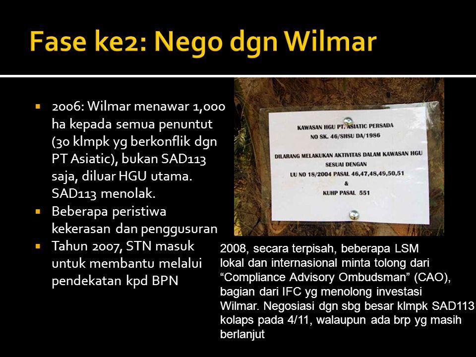  2006: Wilmar menawar 1,000 ha kepada semua penuntut (30 klmpk yg berkonflik dgn PT Asiatic), bukan SAD113 saja, diluar HGU utama.