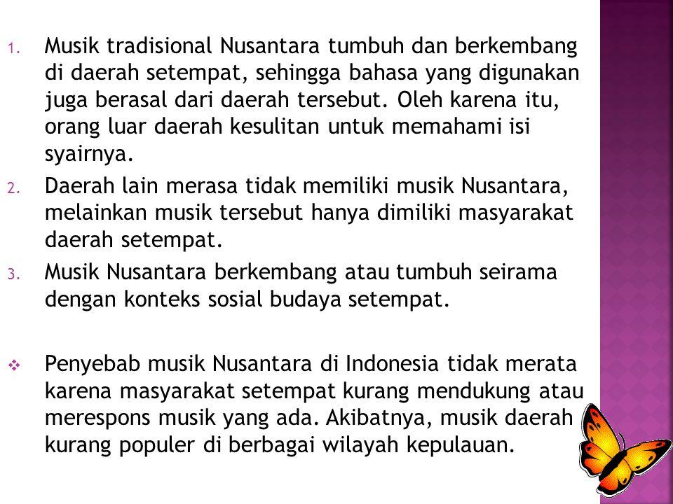  Musik tradisional Nusantara adalah musik yang berkembang di seluruh wilayah kepulauan dan merupakan kebiasaan turun-temurun yang masih dijalankan dalam masyarakat.