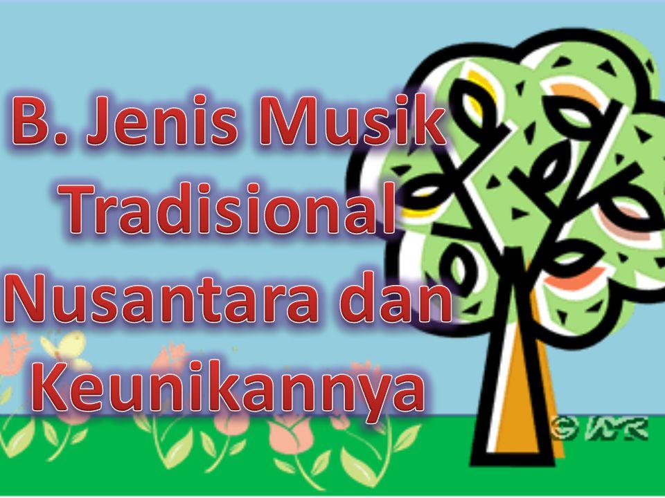 1. Musik tradisional Nusantara tumbuh dan berkembang di daerah setempat, sehingga bahasa yang digunakan juga berasal dari daerah tersebut. Oleh karena