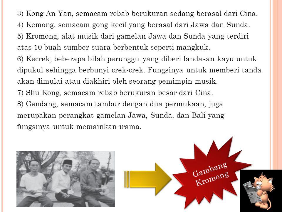 M USIK N USANTARA D AERAH J AKARTA Musik Nusantara daerah Jakarta (Betawi), yaitu gambang kromong, Gamelan ajeng, marawis, keroncong tugu, dan tanjido
