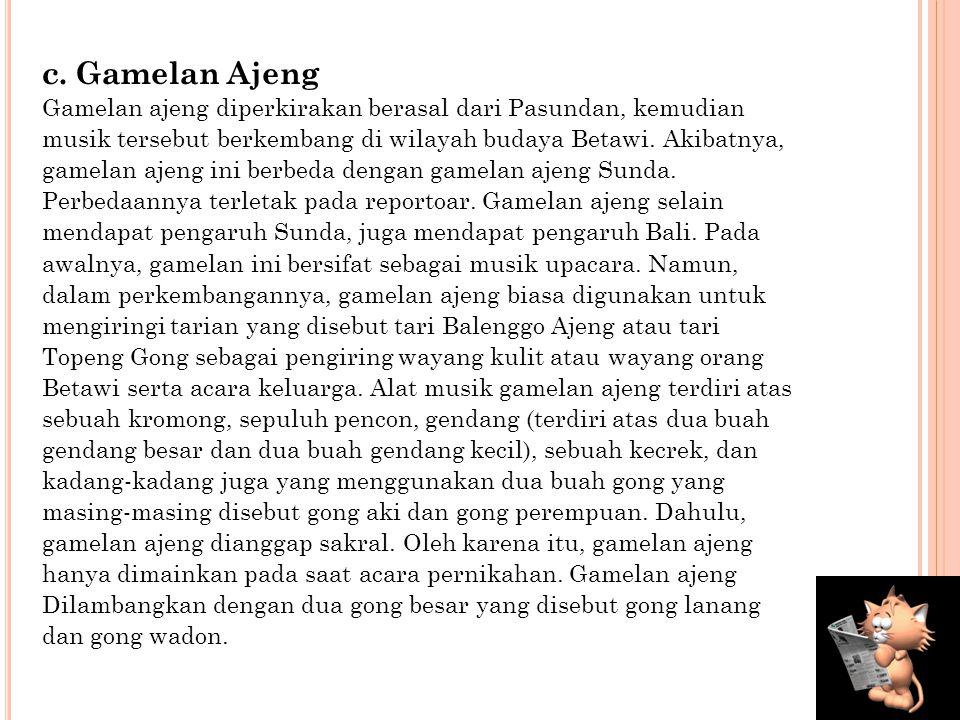 b. Tanjidor Tanjidor adalah sejenis orkes rakyat Betawi yang menggunakan alat-alat musik Barat, terutama alat musik tiup. Orkes ini muncul pada abad k