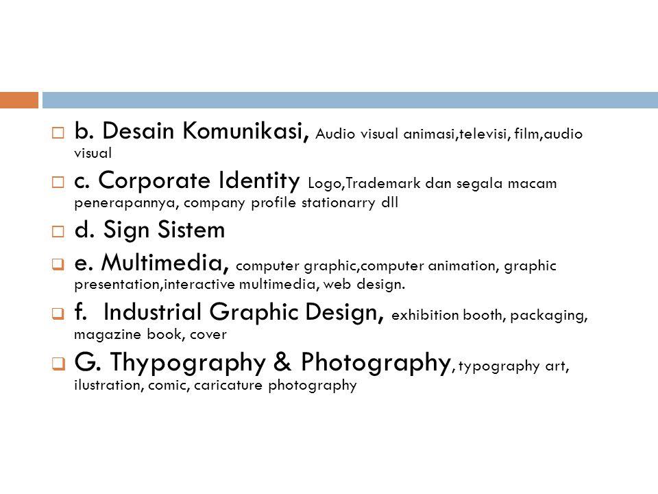  b.Desain Komunikasi, Audio visual animasi,televisi, film,audio visual  c.