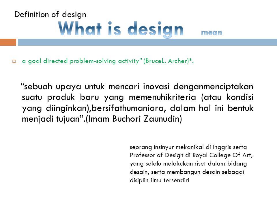 Desain sebagai sebuah proses kreatif ; merupakan pengejewantahan manusia sebagai pribadi-pribadi memiliki peran bagi peningkatan kualitas hidup sebagai mahluk sosial.