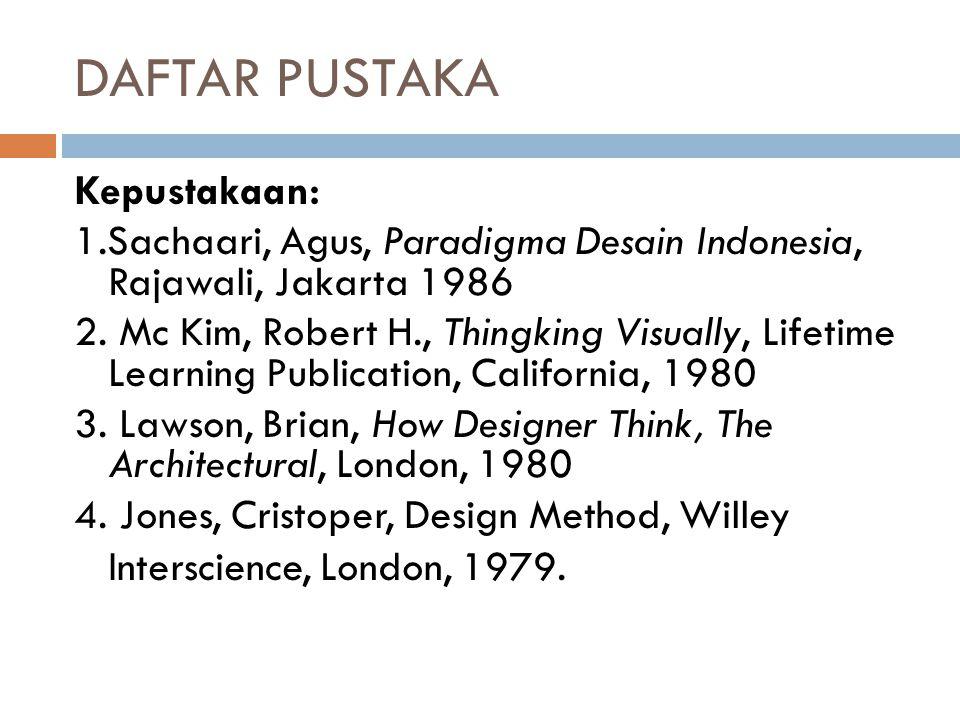 DAFTAR PUSTAKA Kepustakaan: 1.Sachaari, Agus, Paradigma Desain Indonesia, Rajawali, Jakarta 1986 2.