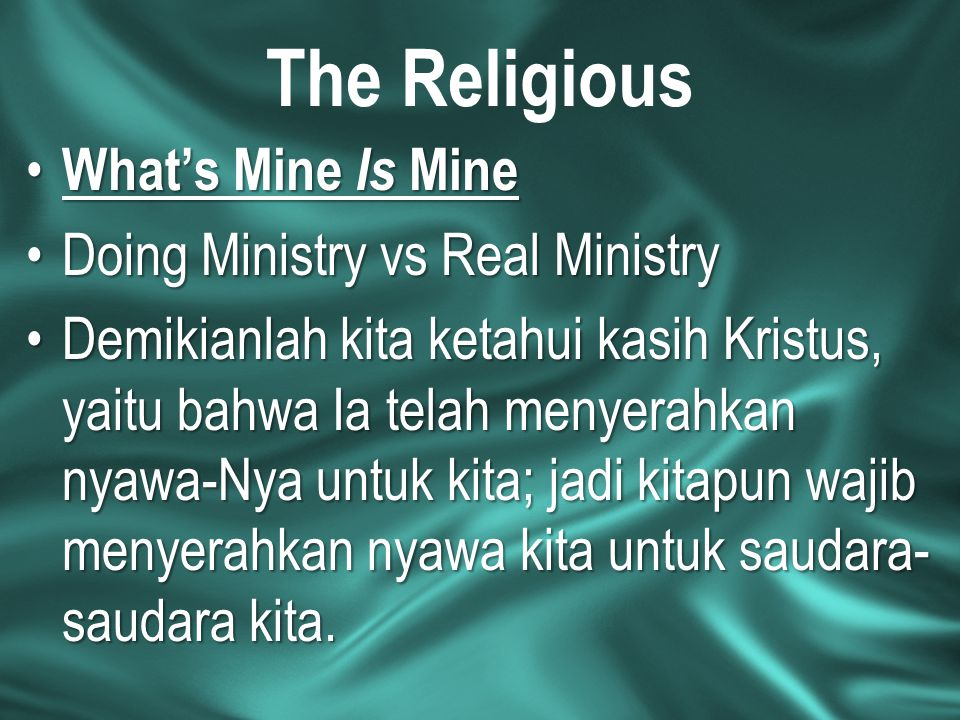 The Religious What's Mine Is Mine What's Mine Is Mine Doing Ministry vs Real MinistryDoing Ministry vs Real Ministry Demikianlah kita ketahui kasih Kr
