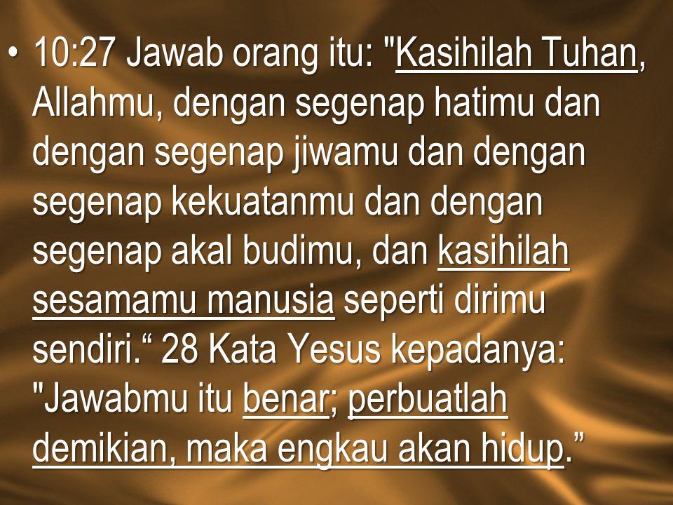 10:27 Jawab orang itu: