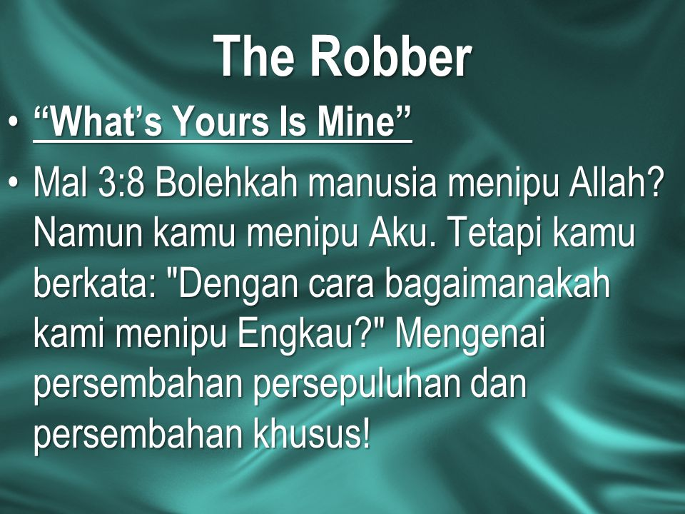 "The Robber ""What's Yours Is Mine"" ""What's Yours Is Mine"" Mal 3:8 Bolehkah manusia menipu Allah? Namun kamu menipu Aku. Tetapi kamu berkata:"