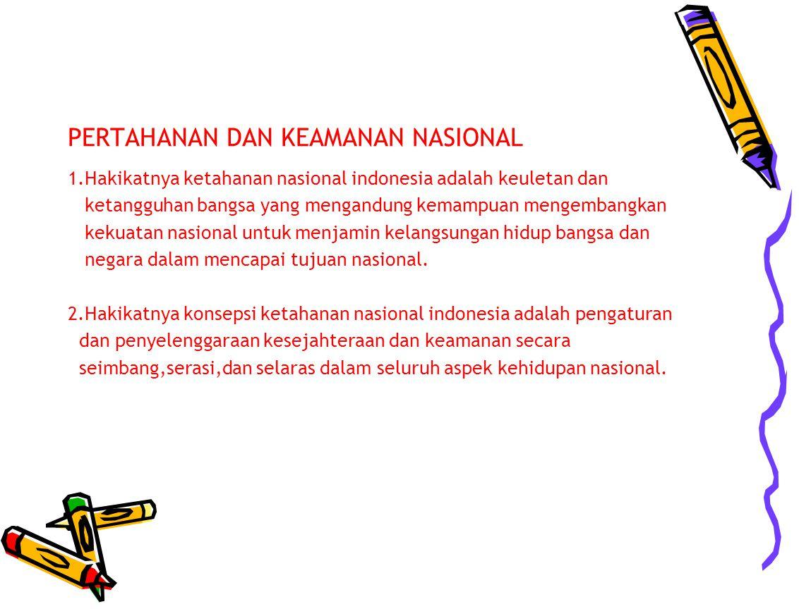 PERTAHANAN DAN KEAMANAN NASIONAL 1.Hakikatnya ketahanan nasional indonesia adalah keuletan dan ketangguhan bangsa yang mengandung kemampuan mengembang