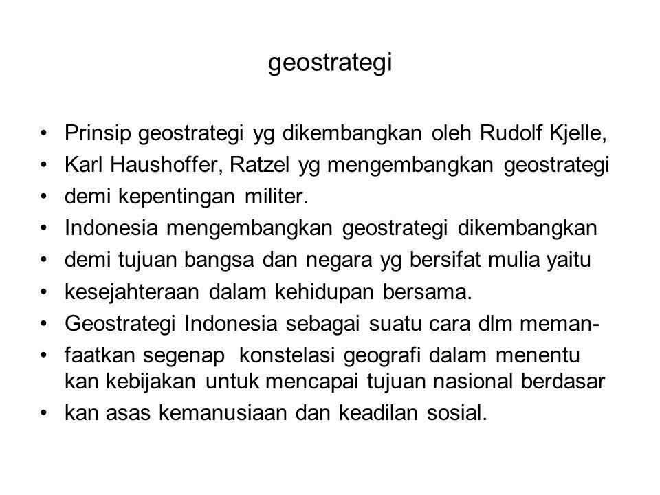 Geostrategi Dengan demikian geostrategi Indonesia adalah meman- faatkan segenap kondisi geografi untuk tujuan politik dan ini dirinci dalam pembangunan nasional.