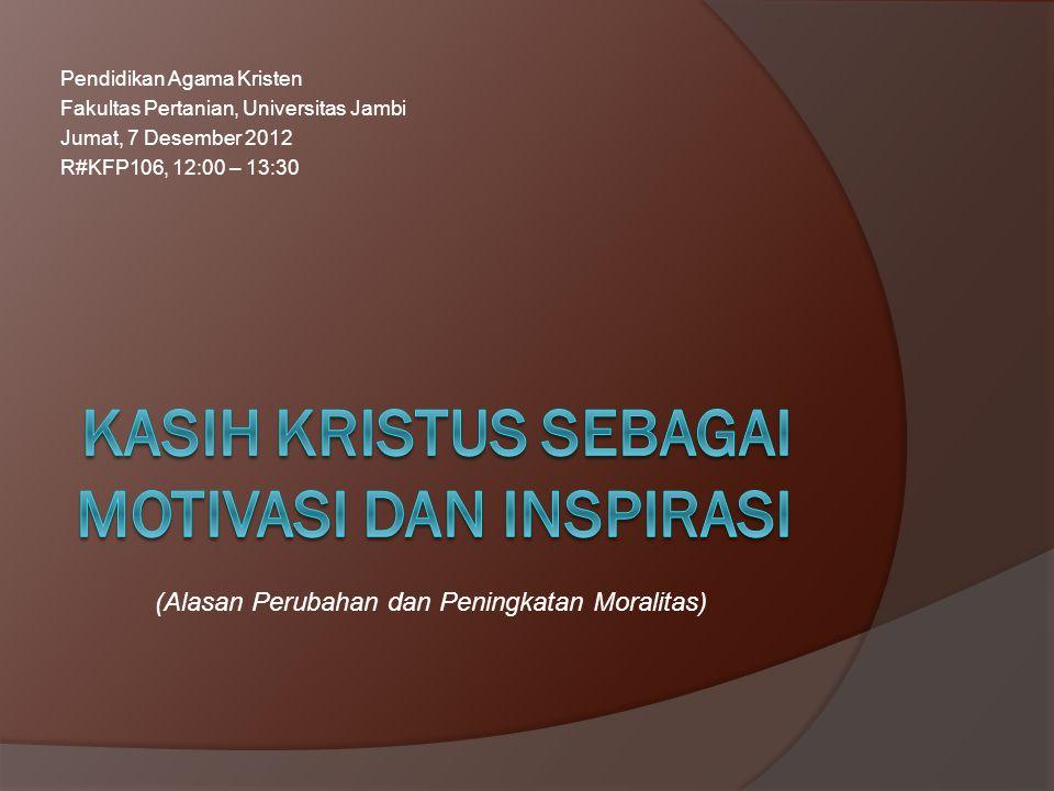 Pendidikan Agama Kristen Fakultas Pertanian, Universitas Jambi Jumat, 7 Desember 2012 R#KFP106, 12:00 – 13:30 (Alasan Perubahan dan Peningkatan Morali