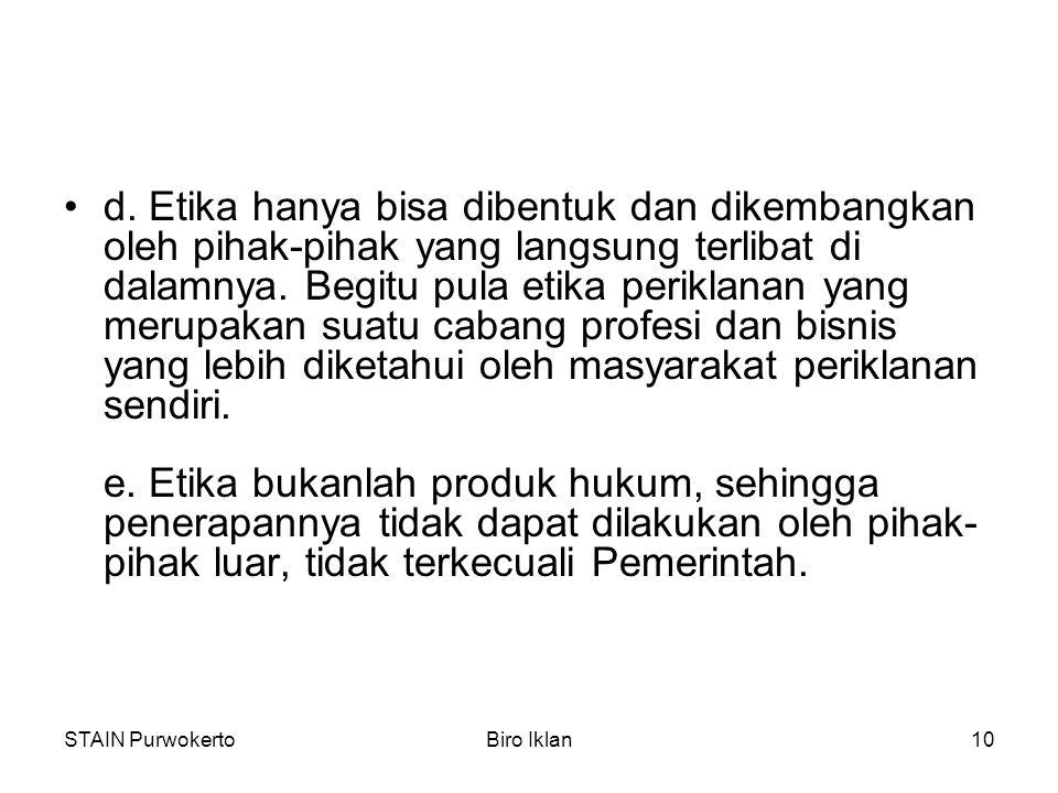 STAIN PurwokertoBiro Iklan10 d. Etika hanya bisa dibentuk dan dikembangkan oleh pihak-pihak yang langsung terlibat di dalamnya. Begitu pula etika peri