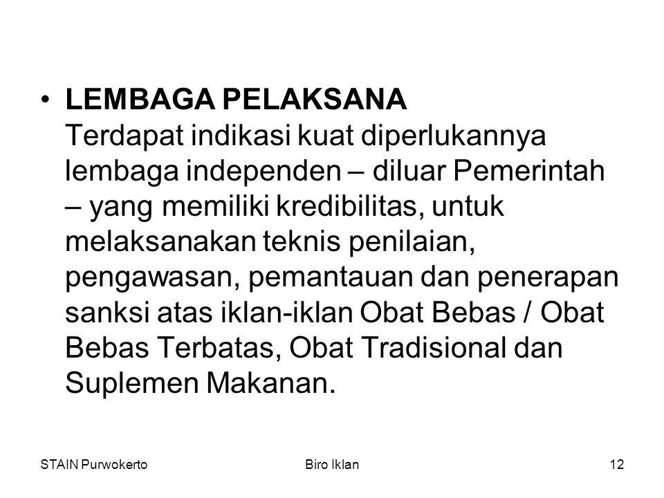 STAIN PurwokertoBiro Iklan12 LEMBAGA PELAKSANA Terdapat indikasi kuat diperlukannya lembaga independen – diluar Pemerintah – yang memiliki kredibilita