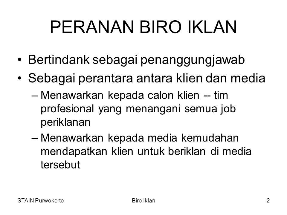 STAIN PurwokertoBiro Iklan2 PERANAN BIRO IKLAN Bertindank sebagai penanggungjawab Sebagai perantara antara klien dan media –Menawarkan kepada calon kl