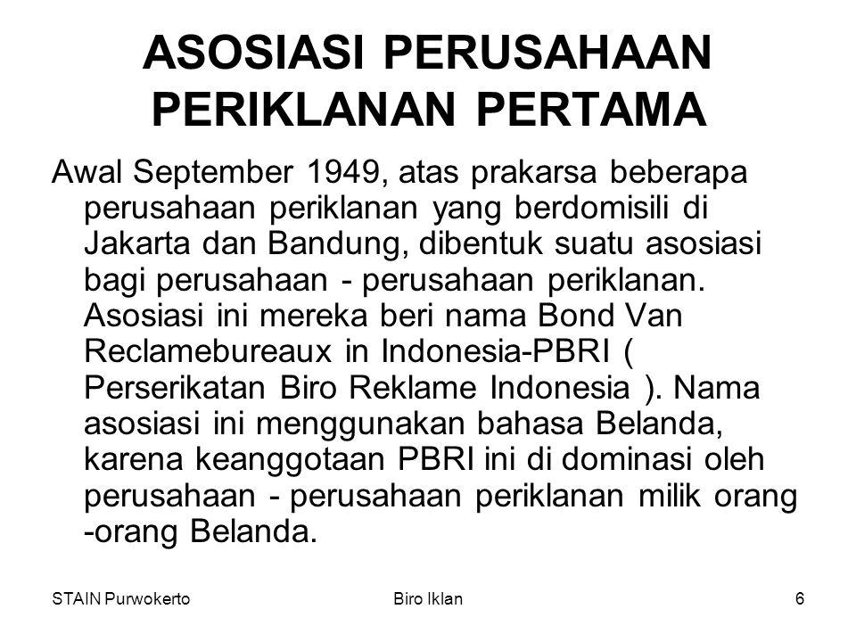 STAIN PurwokertoBiro Iklan6 ASOSIASI PERUSAHAAN PERIKLANAN PERTAMA Awal September 1949, atas prakarsa beberapa perusahaan periklanan yang berdomisili