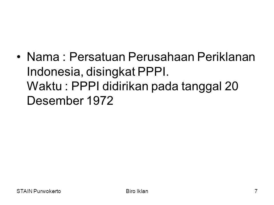 STAIN PurwokertoBiro Iklan7 Nama : Persatuan Perusahaan Periklanan Indonesia, disingkat PPPI. Waktu : PPPI didirikan pada tanggal 20 Desember 1972