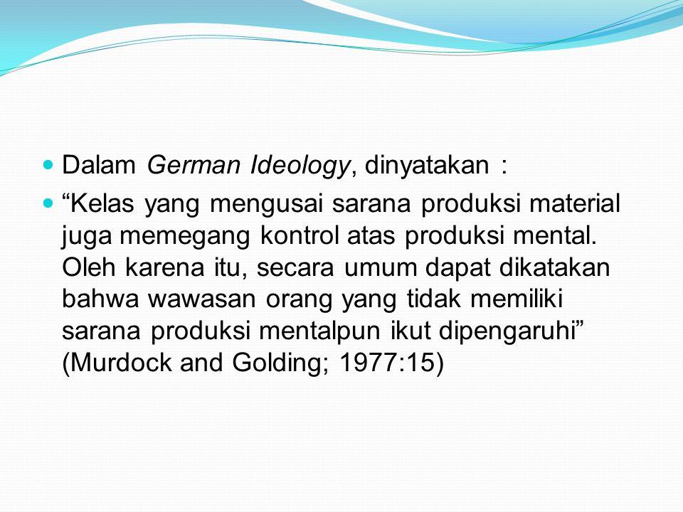 """Dalam German Ideology, dinyatakan : """"Kelas yang mengusai sarana produksi material juga memegang kontrol atas produksi mental. Oleh karena itu, secara"""