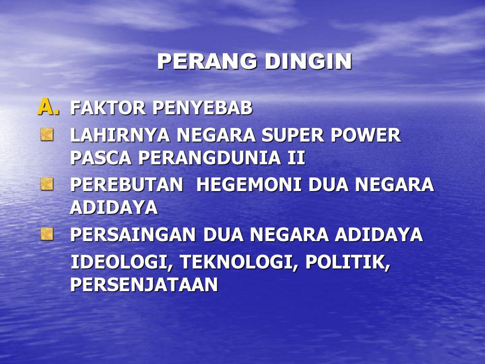PERANG DINGIN A. FAKTOR PENYEBAB LAHIRNYA NEGARA SUPER POWER PASCA PERANGDUNIA II PEREBUTAN HEGEMONI DUA NEGARA ADIDAYA PERSAINGAN DUA NEGARA ADIDAYA