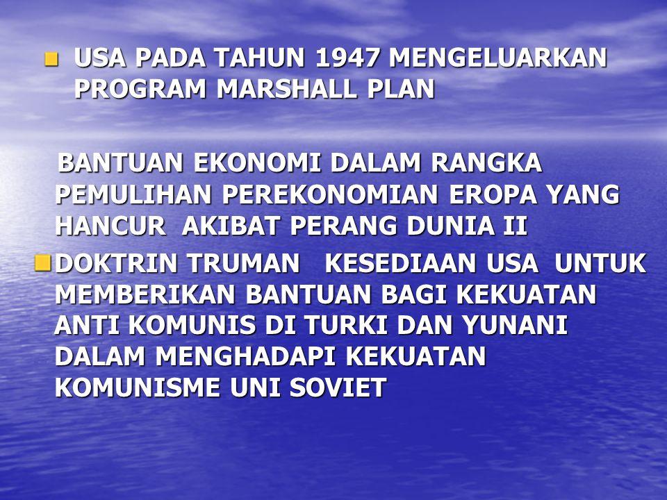 USA PADA TAHUN 1947 MENGELUARKAN PROGRAM MARSHALL PLAN BANTUAN EKONOMI DALAM RANGKA PEMULIHAN PEREKONOMIAN EROPA YANG HANCUR AKIBAT PERANG DUNIA II BA