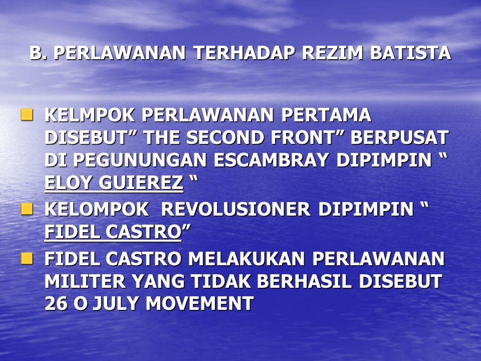 """B. PERLAWANAN TERHADAP REZIM BATISTA KELMPOK PERLAWANAN PERTAMA DISEBUT"""" THE SECOND FRONT"""" BERPUSAT DI PEGUNUNGAN ESCAMBRAY DIPIMPIN """" ELOY GUIEREZ """""""