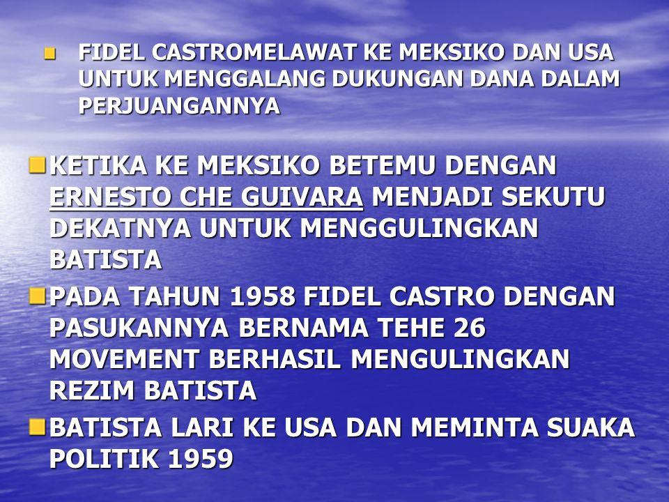 FIDEL CASTROMELAWAT KE MEKSIKO DAN USA UNTUK MENGGALANG DUKUNGAN DANA DALAM PERJUANGANNYA KETIKA KE MEKSIKO BETEMU DENGAN ERNESTO CHE GUIVARA MENJADI