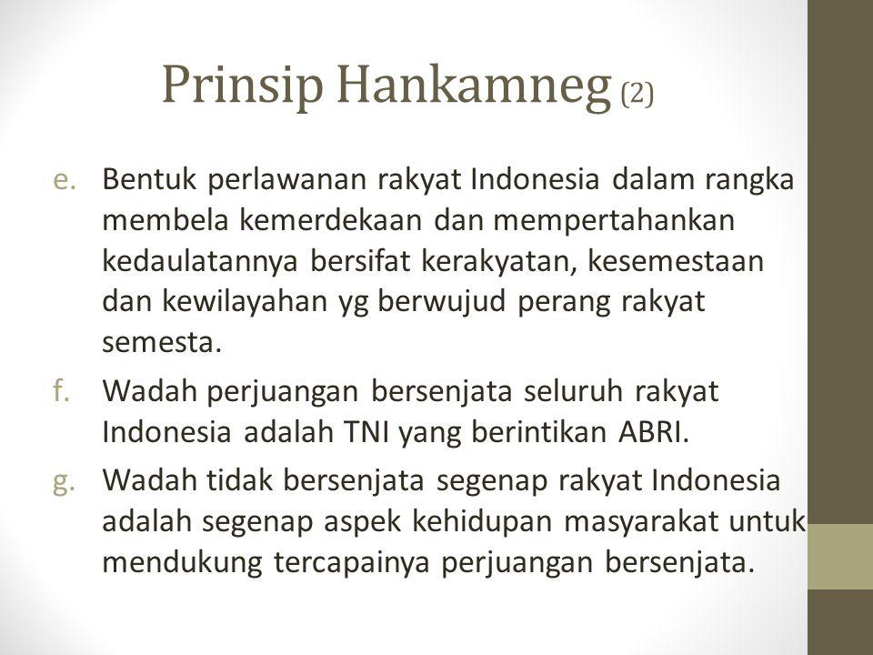 Tujuan & Fungsi Hankamneg (1) Tujuannya  menjamin tegaknya NKRI berdasarkan Pancasila dan UUD 1945 terhadap segala ancaman (dari luar atau dari dalam) dan berkesinambungan pembangunan nasional serta hasil-hasilnya demi tercapainya tujuan nasional.