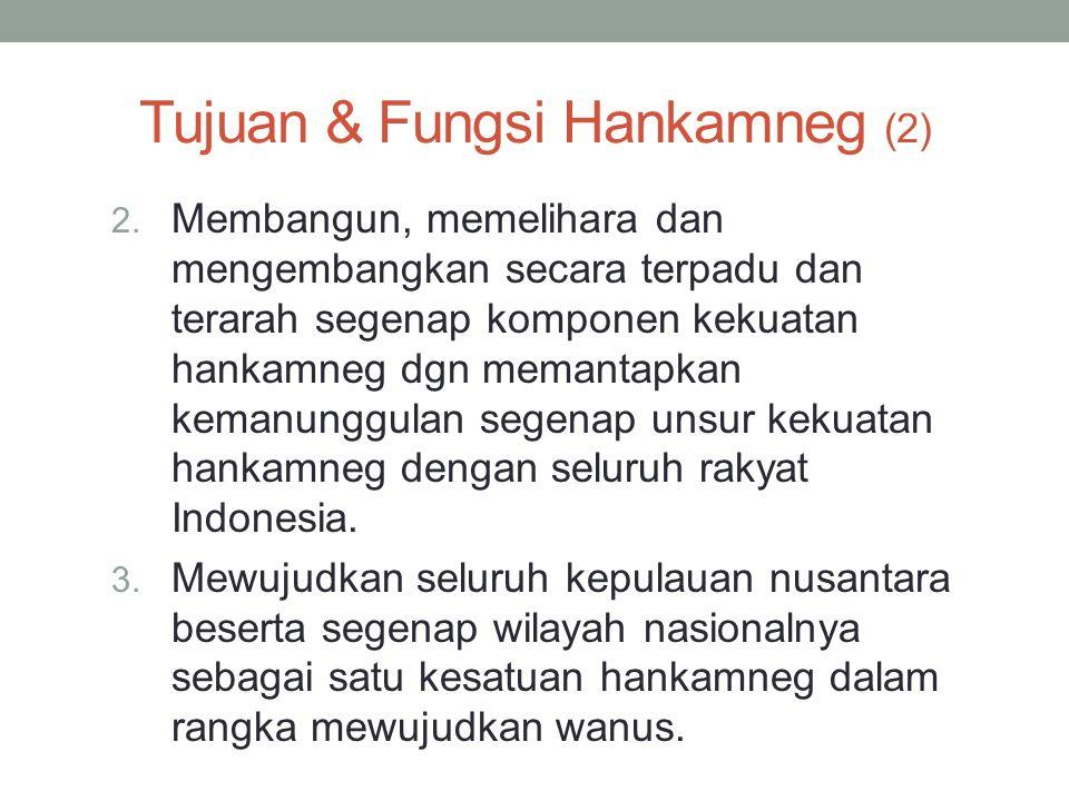 Tujuan & Fungsi Hankamneg (2) 2. Membangun, memelihara dan mengembangkan secara terpadu dan terarah segenap komponen kekuatan hankamneg dgn memantapka