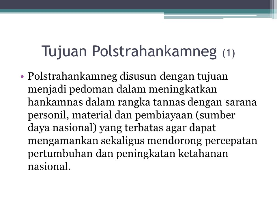 Tujuan Polstrahankamneg (1) Polstrahankamneg disusun dengan tujuan menjadi pedoman dalam meningkatkan hankamnas dalam rangka tannas dengan sarana pers