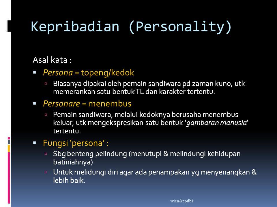 Kepribadian (Personality) Asal kata :  Persona = topeng/kedok  Biasanya dipakai oleh pemain sandiwara pd zaman kuno, utk memerankan satu bentuk TL d