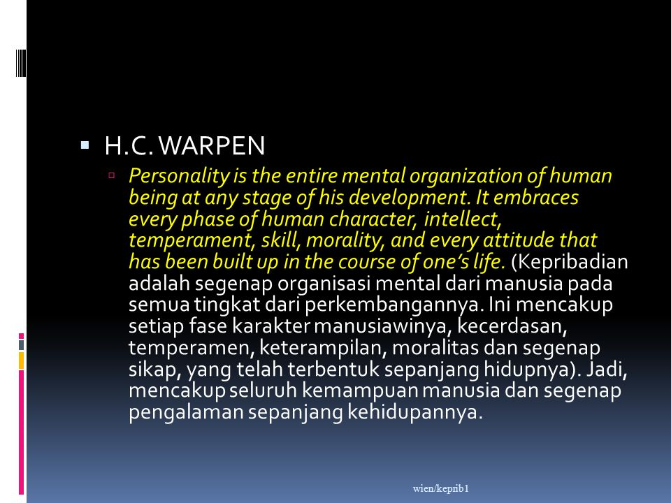  H.C. WARPEN  Personality is the entire mental organization of human being at any stage of his development. It embraces every phase of human charact