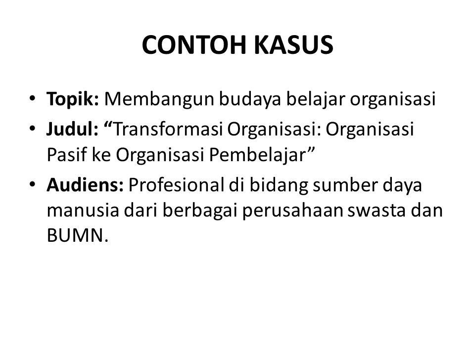 """CONTOH KASUS Topik: Membangun budaya belajar organisasi Judul: """"Transformasi Organisasi: Organisasi Pasif ke Organisasi Pembelajar"""" Audiens: Profesion"""