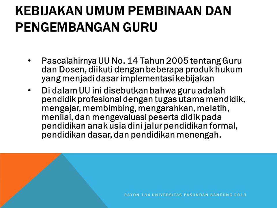 KEBIJAKAN UMUM PEMBINAAN DAN PENGEMBANGAN GURU Pascalahirnya UU No. 14 Tahun 2005 tentang Guru dan Dosen, diikuti dengan beberapa produk hukum yang me
