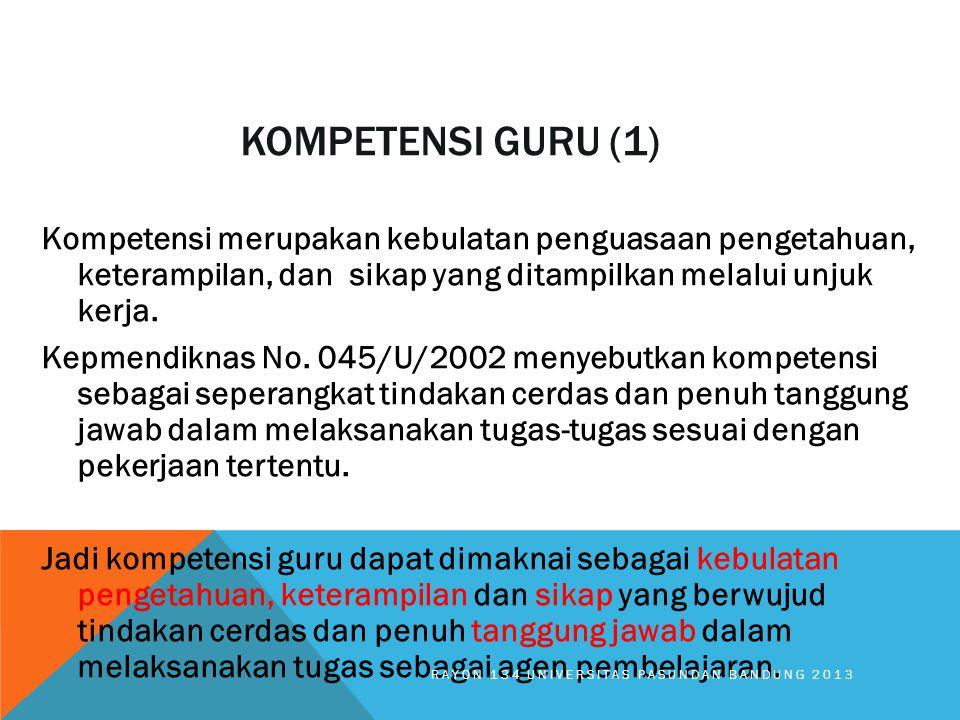 KOMPETENSI GURU (1) Kompetensi merupakan kebulatan penguasaan pengetahuan, keterampilan, dan sikap yang ditampilkan melalui unjuk kerja. Kepmendiknas