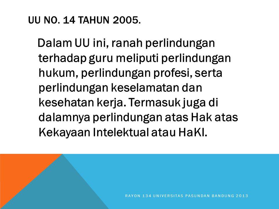 UU NO. 14 TAHUN 2005. Dalam UU ini, ranah perlindungan terhadap guru meliputi perlindungan hukum, perlindungan profesi, serta perlindungan keselamatan