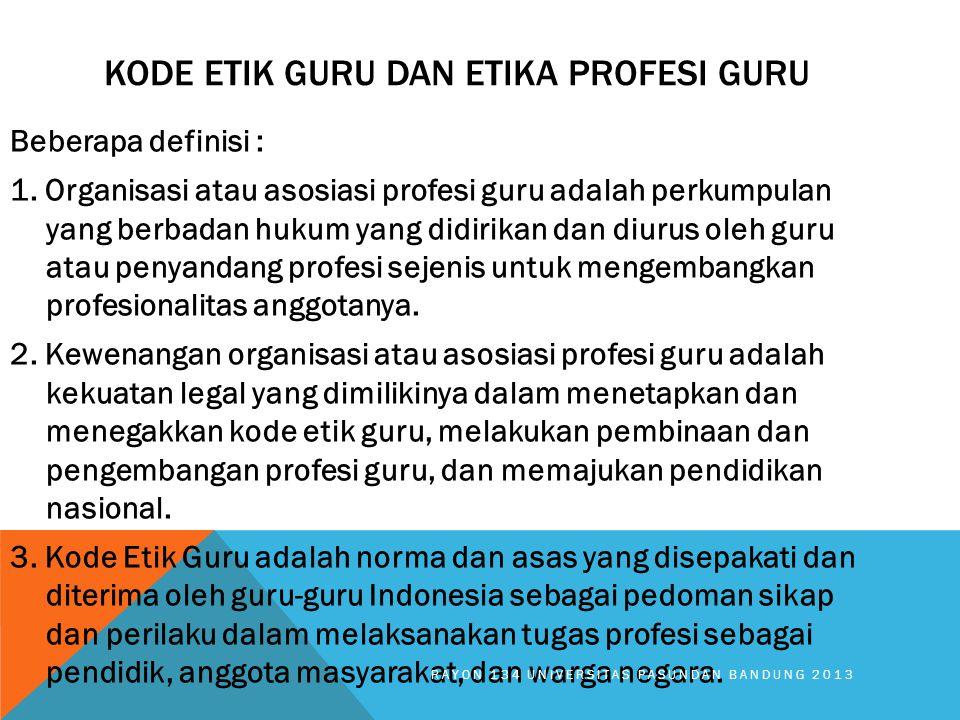 KODE ETIK GURU DAN ETIKA PROFESI GURU Beberapa definisi : 1. Organisasi atau asosiasi profesi guru adalah perkumpulan yang berbadan hukum yang didirik