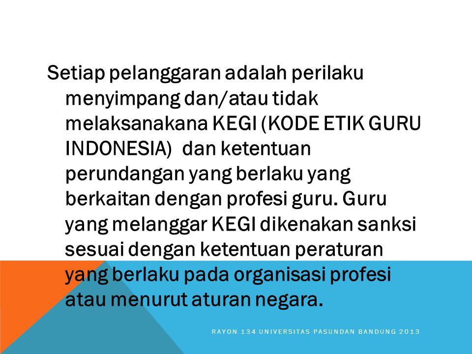 Setiap pelanggaran adalah perilaku menyimpang dan/atau tidak melaksanakana KEGI (KODE ETIK GURU INDONESIA) dan ketentuan perundangan yang berlaku yang