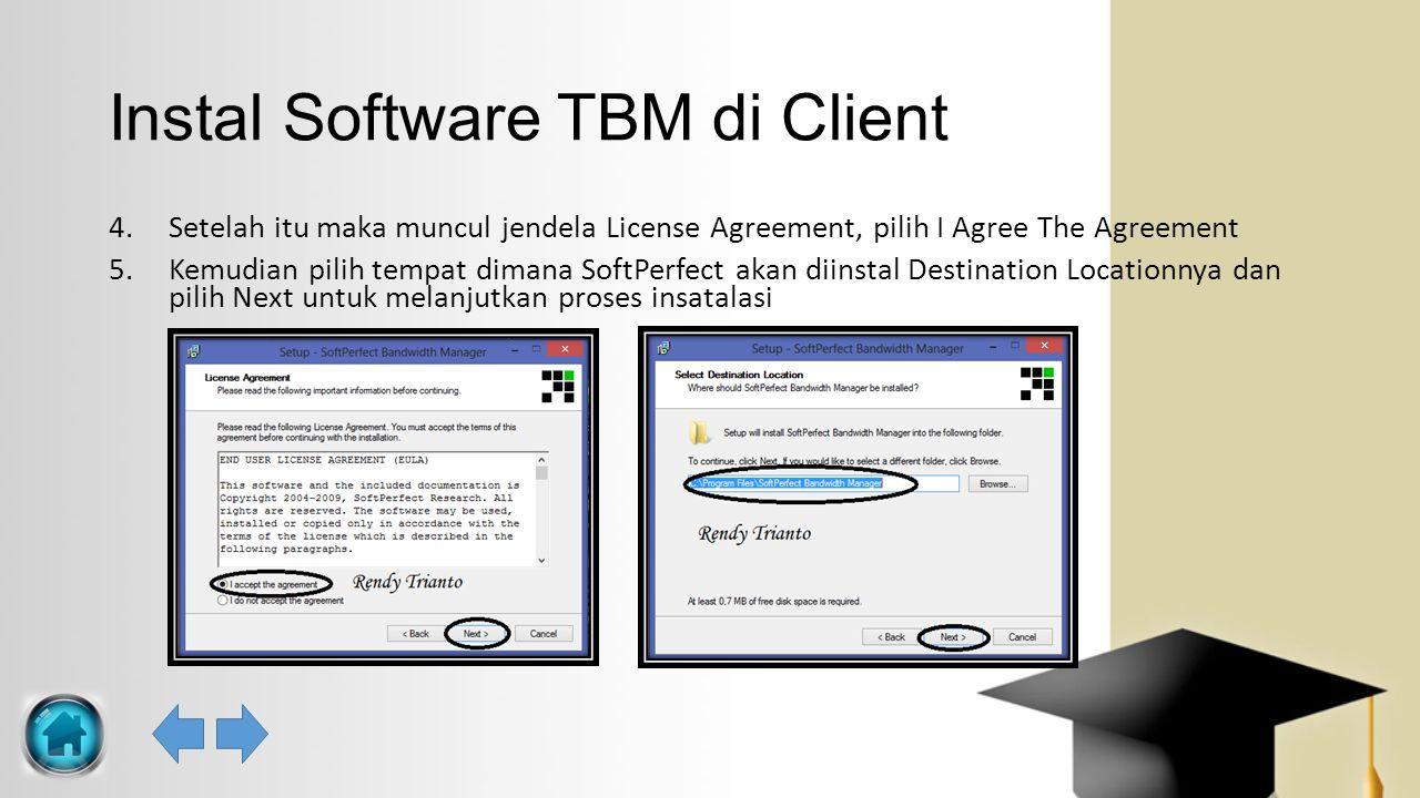 Instal Software TBM di Client 4.Setelah itu maka muncul jendela License Agreement, pilih I Agree The Agreement 5.Kemudian pilih tempat dimana SoftPerf