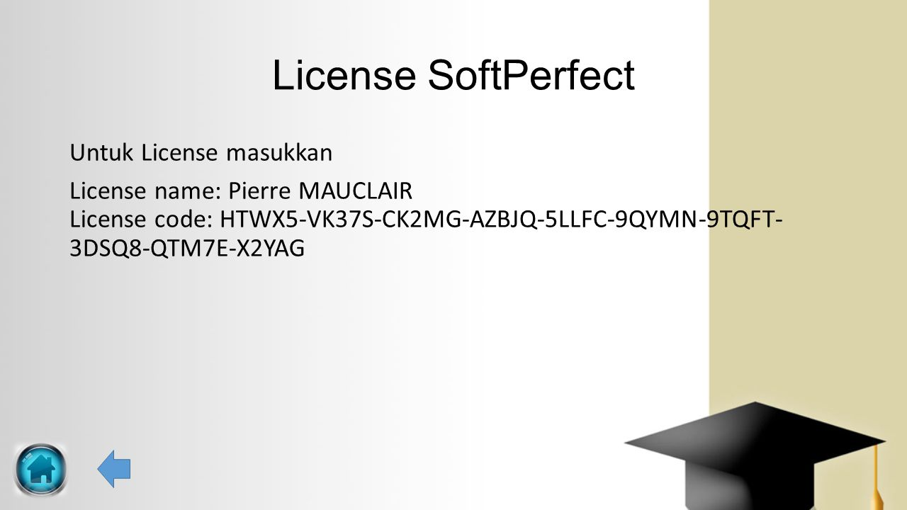 License SoftPerfect Untuk License masukkan License name: Pierre MAUCLAIR License code: HTWX5-VK37S-CK2MG-AZBJQ-5LLFC-9QYMN-9TQFT- 3DSQ8-QTM7E-X2YAG
