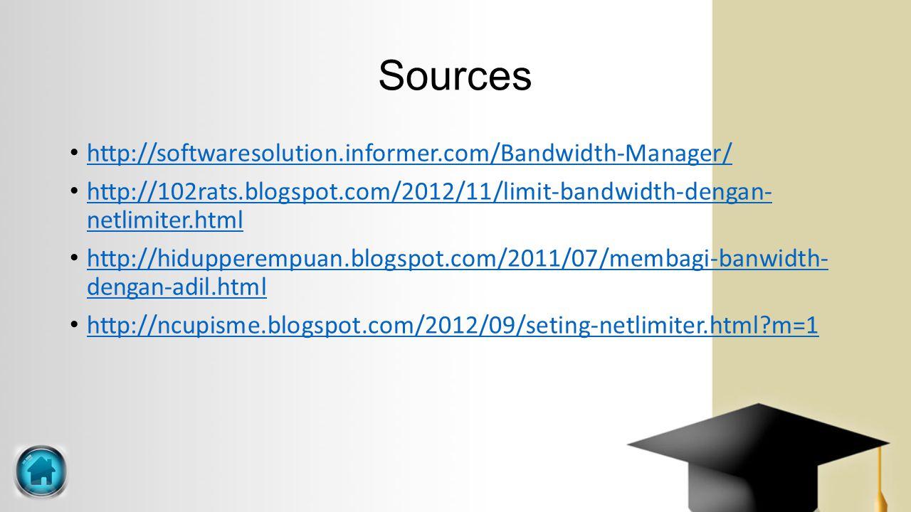 Sources http://softwaresolution.informer.com/Bandwidth-Manager/ http://102rats.blogspot.com/2012/11/limit-bandwidth-dengan- netlimiter.html http://102