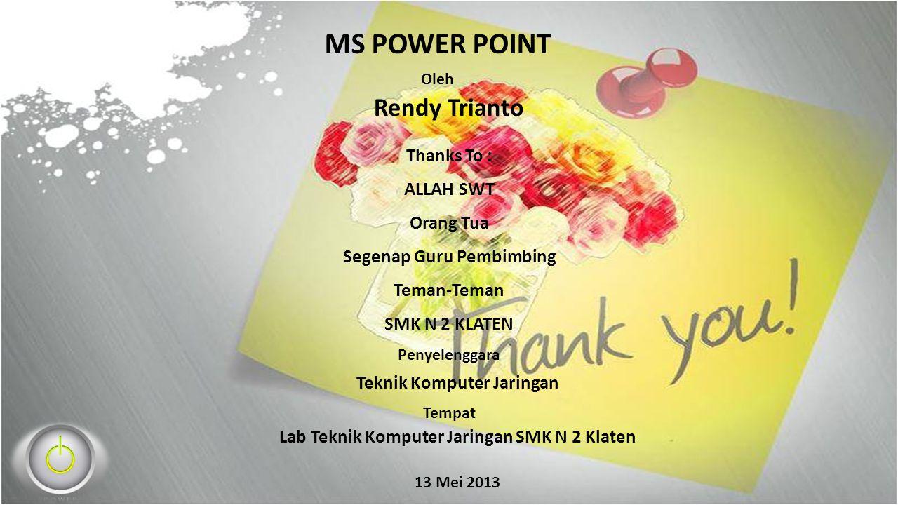 Presentasi TBM MS POWER POINT Oleh Rendy Trianto Thanks To : ALLAH SWT Orang Tua Segenap Guru Pembimbing Teman-Teman SMK N 2 KLATEN Penyelenggara Tekn