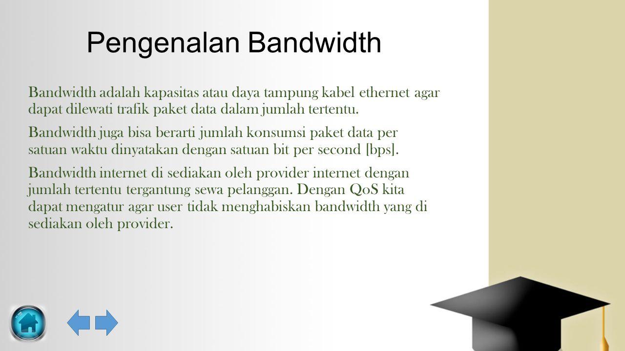 Pengenalan Bandwidth Bandwidth adalah kapasitas atau daya tampung kabel ethernet agar dapat dilewati trafik paket data dalam jumlah tertentu. Bandwidt