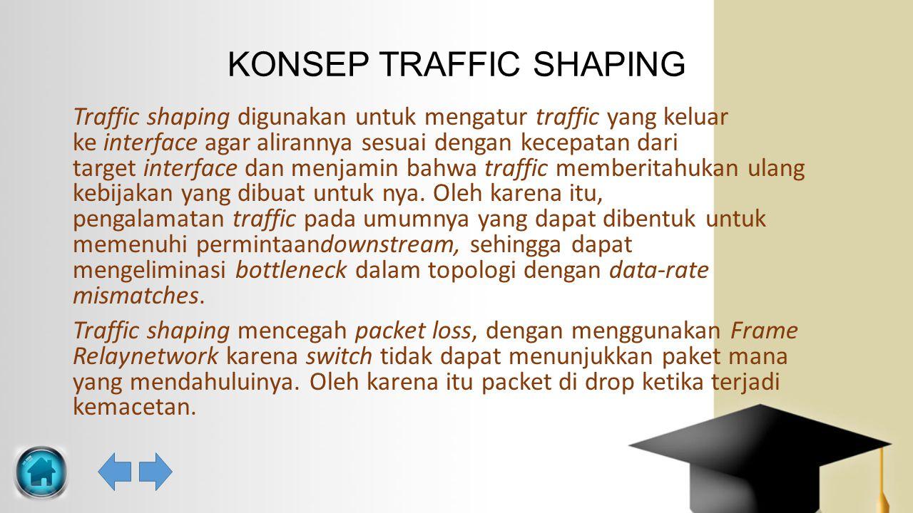 Traffic shaping digunakan untuk mengatur traffic yang keluar ke interface agar alirannya sesuai dengan kecepatan dari target interface dan menjamin ba