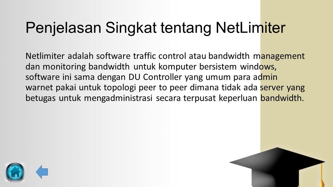 Penjelasan Singkat tentang NetLimiter Netlimiter adalah software traffic control atau bandwidth management dan monitoring bandwidth untuk komputer ber