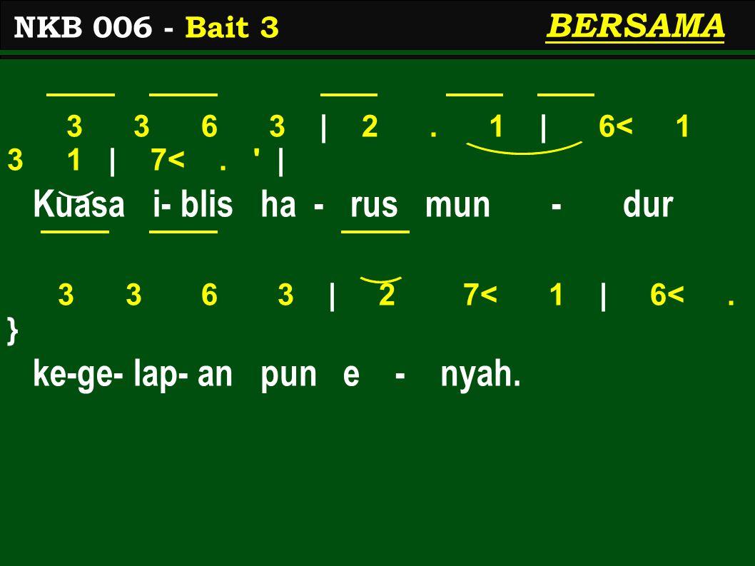 3 3 6 3 | 2. 1 | 6< 1 3 1 | 7<. | Kuasa i- blis ha - rus mun - dur 3 3 6 3 | 2 7< 1 | 6<.