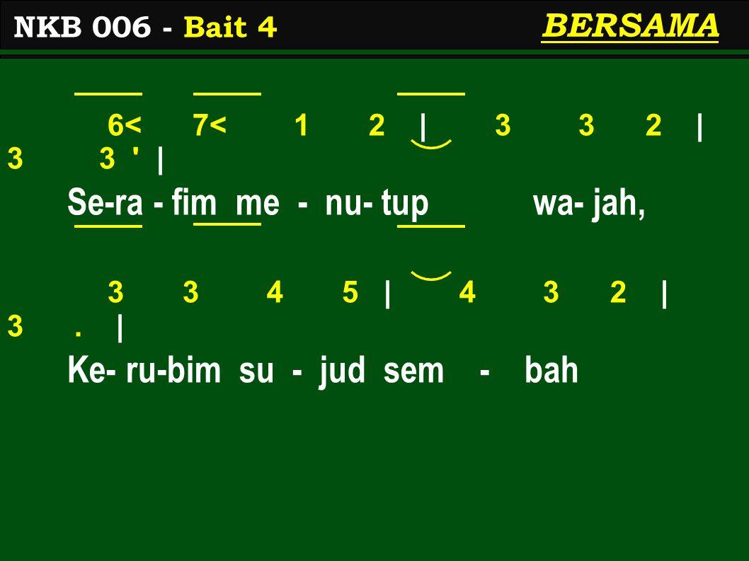 6< 7< 1 2 | 3 3 2 | 3 3 | Se-ra - fim me - nu- tup wa- jah, 3 3 4 5 | 4 3 2 | 3.