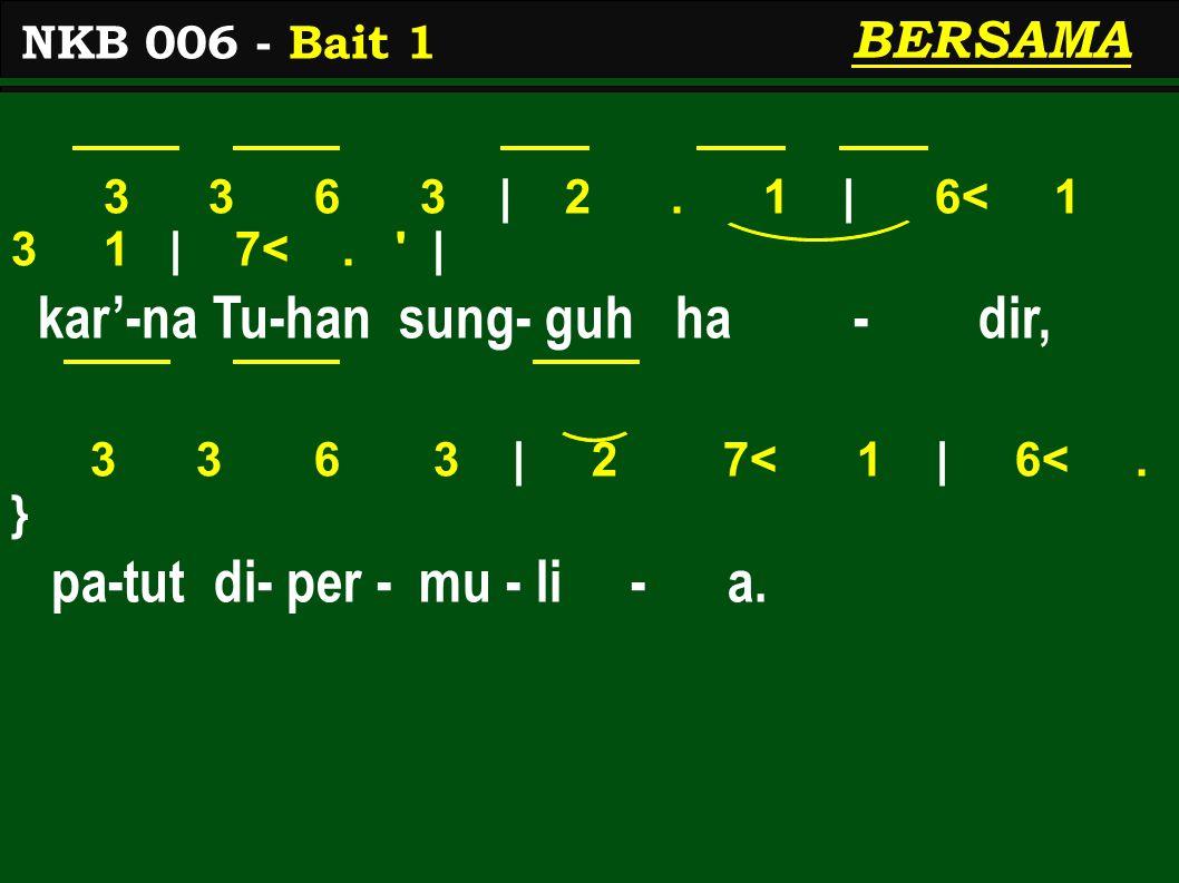 3 3 6 3 | 2. 1 | 6< 1 3 1 | 7<. | kar'-na Tu-han sung- guh ha - dir, 3 3 6 3 | 2 7< 1 | 6<.