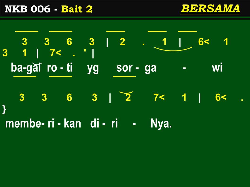 3 3 6 3 | 2. 1 | 6< 1 3 1 | 7<. | ba-gai ro - ti yg sor - ga - wi 3 3 6 3 | 2 7< 1 | 6<.